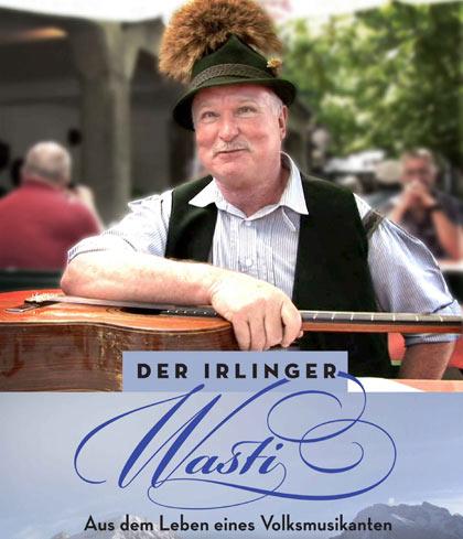 Der Irlinger Wasti - Aus dem Leben eines Volksmusikanten