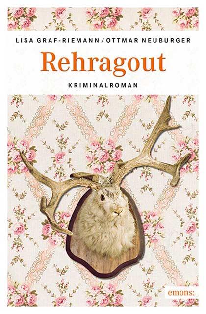 Rehragout: Heimatkrimi von Lisa Graf-Riemann und Ottmar Neuburger
